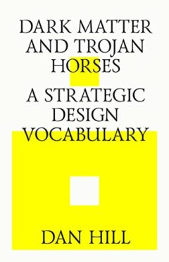 Cover art for Dark Matter and Trojan Horses: A Strategic Design Vocabulary