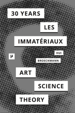 30 Years After Les Immatériaux: Art, Science and Theory