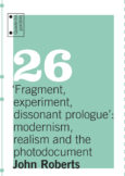 Fragment, experiment, dissonant prologue: modernism, realism and the photodocument