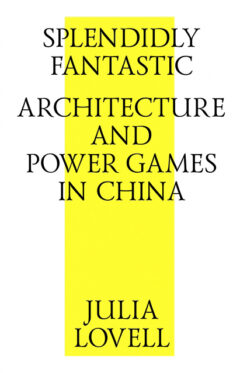 Cover art for Splendidly Fantastic: Architecture and Power Games in China