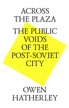 Cover art for Across the Plaza: The Public Voids of the Post-Soviet City