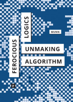 Thumbnail image ofFerocious Logics: Unmaking the Algorithm