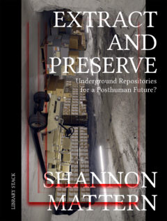 Cover art for Extract and Preserve: Underground Repositories for a Posthuman Future?