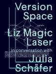 Version Space: Liz Magic Laser in conversation with Julia Schäfer
