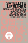 Satellite Lifelines: Media, Art, Migration and the Crisis of Hospitality in Divided Cities