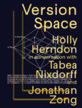 Version Space: Holly Herndon in conversation with Tabea Nixdorff and Jonathan Zong