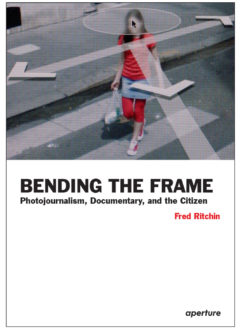Cover art for Bending the Frame: Photojournalism, Documentary, and the Citizen