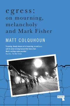 Cover art for Egress: On Mourning, Melancholy and Mark Fisher