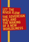 Let the River Flow: The Sovereign Will and the Making of a New Worldliness