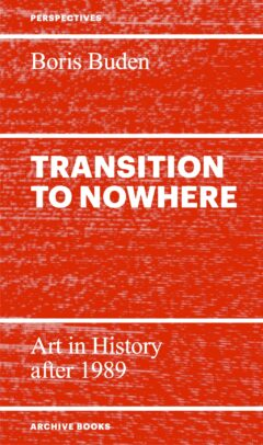 Cover art for Transition to Nowhere: Art in History after 1989
