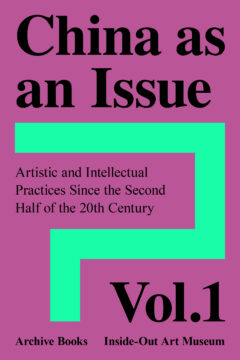 Cover art for China as an Issue: Artistic and Intellectual Practices Since the Second Half of the 20th Century, Volume 1