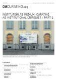 Institution as Medium. Curating as Institutional Critique? Part I