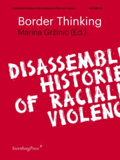 Border Thinking: Disassembling Histories of Racialized Violence